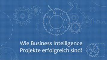 Wie Business Intelligence Projekte erfolgreich sind!